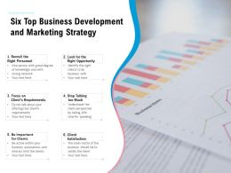 Six Top Business Development And Marketing Strategy