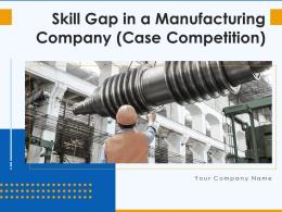 Skill Gap In A Manufacturing Company Case Competition Powerpoint Presentation Slides