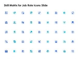 Skill Matrix For Job Role Icons Slide Ppt Powerpoint Presentation Gallery Maker