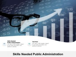 Skills Needed Public Administration Ppt Powerpoint Presentation Pictures Slides Cpb