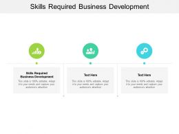 Skills Required Business Development Ppt Powerpoint Presentation Slides Cpb
