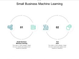 Small Business Machine Learning Ppt Powerpoint Presentation Infographic Template Cpb