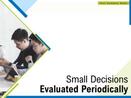 Small Decisions Evaluated Periodically Powerpoint Presentation Slides