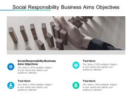 Social Responsibility Business Aims Objectives Ppt Powerpoint Infographics Cpb