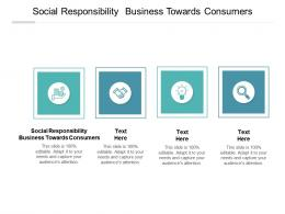 Social Responsibility Business Towards Consumers Ppt Powerpoint Presentation Gallery Cpb