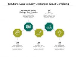 Solutions Data Security Challenges Cloud Computing Ppt Powerpoint Presentation Infographics Ideas Cpb