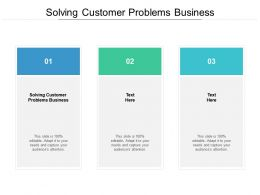 Solving Customer Problems Business Ppt Powerpoint Presentation Professional Cpb