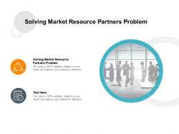 Solving Market Resource Partners Problem Ppt Powerpoint Summary Slides Cpb
