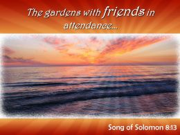 Song Of Solomon 8 13 The Gardens With Friends In Attendance Powerpoint Church Sermon