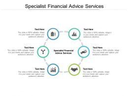 Specialist Financial Advice Services Ppt Powerpoint Presentation Styles Deck Cpb