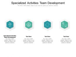 Specialized Activities Team Development Ppt Powerpoint Presentation Summary Model Cpb