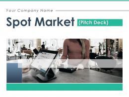 Spot Market Pitch Deck Powerpoint Presentation Slides