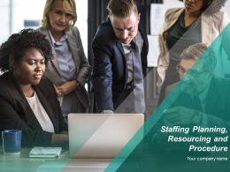 Staffing Planning Resourcing And Procedure Powerpoint Presentation Slides