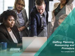 Staffing Planning Resourcing And Procedure Powerpoint Presentation Slides