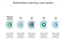 Stakeholders Planning Case Studies Ppt Powerpoint Presentation Gallery Examples Cpb