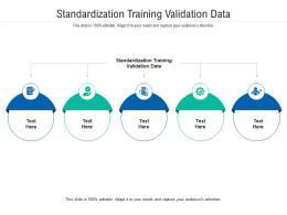 Standardization Training Validation Data Ppt Powerpoint Presentation Professional Format Cpb