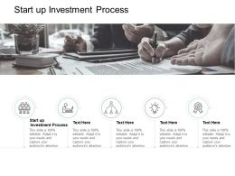 Start Up Investment Process Ppt Powerpoint Presentation Ideas Show Cpb