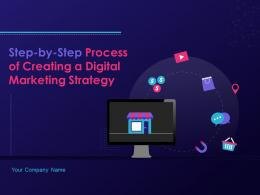 Step By Step Process Of Creating A Digital Marketing Strategy Complete Deck