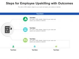 Steps For Employee Upskilling With Outcomes Infographic Template