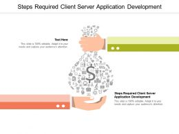 Steps Required Client Server Application Development Ppt Gallery Slide Download Cpb
