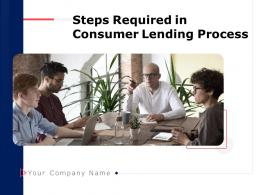 Steps Required In Consumer Lending Process Powerpoint Presentation Slides