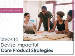 Steps To Devise Impactful Core Product Strategies Powerpoint Presentation Slides