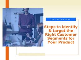 Steps To Identify And Target The Right Customer Segments For Your Product Powerpoint Presentation Slides