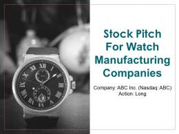 Stock Pitch For Watch Manufacturing Companies Powerpoint Presentation Ppt Slide Template