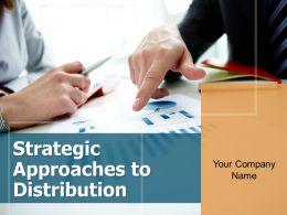 Strategic Approaches To Distribution Powerpoint Presentation Slides