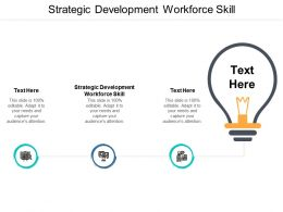 Strategic Development Workforce Skill Ppt Powerpoint Presentation Ideas Slide Download Cpb