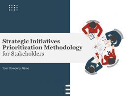 Strategic Initiatives Prioritization Methodology For Stakeholders Powerpoint Presentation Slides