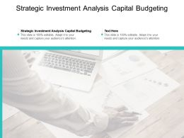 Strategic Investment Analysis Capital Budgeting Ppt Powerpoint Ideas Sample Cpb