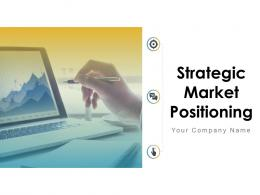 Strategic Market Positioning Powerpoint Presentation Slides