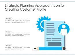 Strategic Planning Approach Icon For Creating Customer Profile