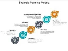 Strategic Planning Models Ppt Powerpoint Presentation Icon Pictures Cpb