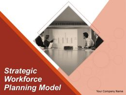 Strategic Workforce Planning Model Powerpoint Presentation Slides
