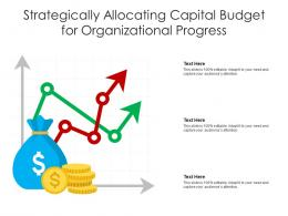 Strategically Allocating Capital Budget For Organizational Progress