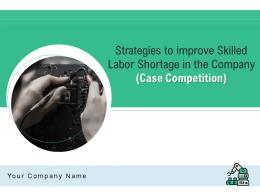 Strategies To Improve Skilled Labor Shortage In The Company Case Competition Complete Deck