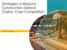 Strategies To Reduce Construction Defects Claims Case Competition Complete Deck