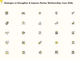 Strategies To Strengthen And Improve Partner Relationships Icons Slide Ppt Powerpoint Presentation Slides Maker