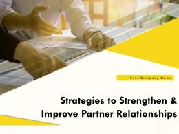 Strategies To Strengthen And Improve Partner Relationships Powerpoint Presentation Slides