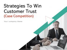 Strategies To Win Customer Trust Case Competition Powerpoint Presentation Slides