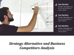 Strategy Alternative And Business Competitors Analysis