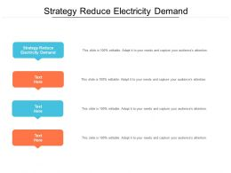 Strategy Reduce Electricity Demand Ppt Powerpoint Presentation Gallery Cpb