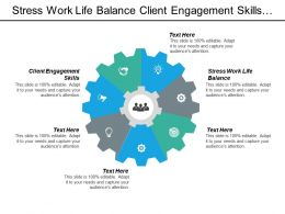 Stress Work Life Balance Client Engagement Skills System Management Cpb