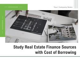 Study Real Estate Finance Sources With Cost Of Borrowing Powerpoint Presentation Slides
