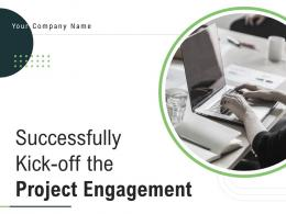 Successfully Kick Off The Project Engagement Powerpoint Presentation Slides