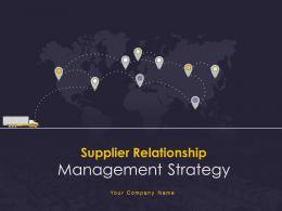Supplier Relationship Management Strategy Complete Deck