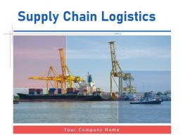 Supply Chain Logistics Powerpoint Presentation Slides
