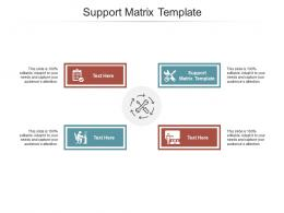 Support Matrix Template Ppt Powerpoint Presentation Slides Files Cpb